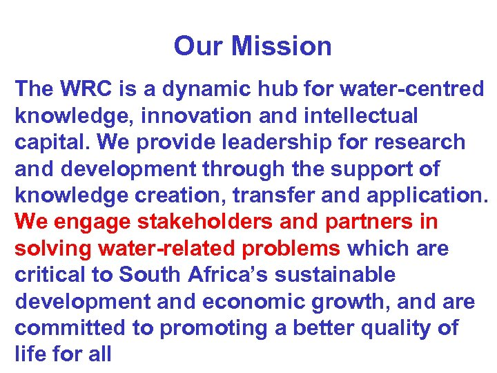 Our Mission The WRC is a dynamic hub for water-centred knowledge, innovation and intellectual