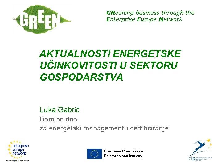 GReening business through the Enterprise Europe Network AKTUALNOSTI ENERGETSKE UČINKOVITOSTI U SEKTORU GOSPODARSTVA Luka