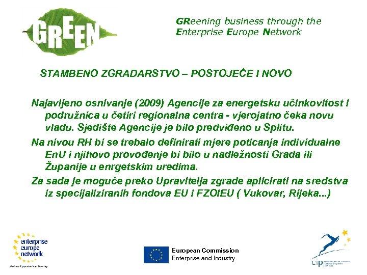 GReening business through the Enterprise Europe Network STAMBENO ZGRADARSTVO – POSTOJEĆE I NOVO Najavljeno