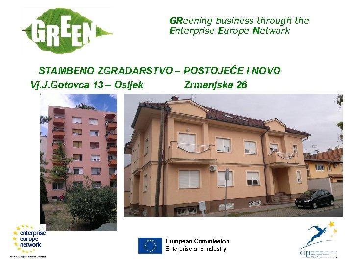 GReening business through the Enterprise Europe Network STAMBENO ZGRADARSTVO – POSTOJEĆE I NOVO Vj.