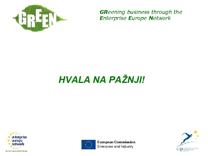 GReening business through the Enterprise Europe Network HVALA NA PAŽNJI! European Commission Enterprise and