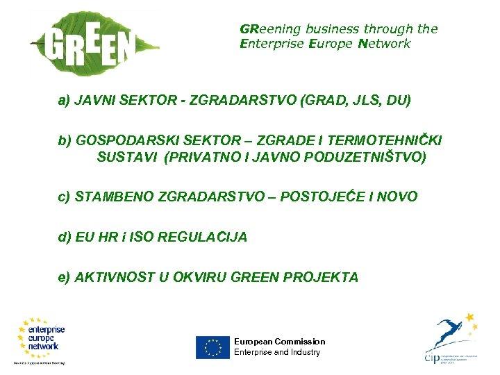 GReening business through the Enterprise Europe Network a) JAVNI SEKTOR - ZGRADARSTVO (GRAD, JLS,