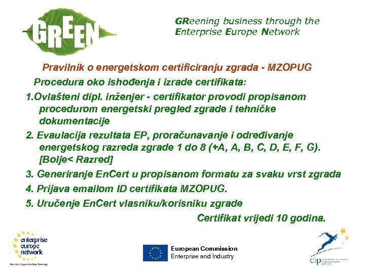 GReening business through the Enterprise Europe Network Pravilnik o energetskom certificiranju zgrada - MZOPUG