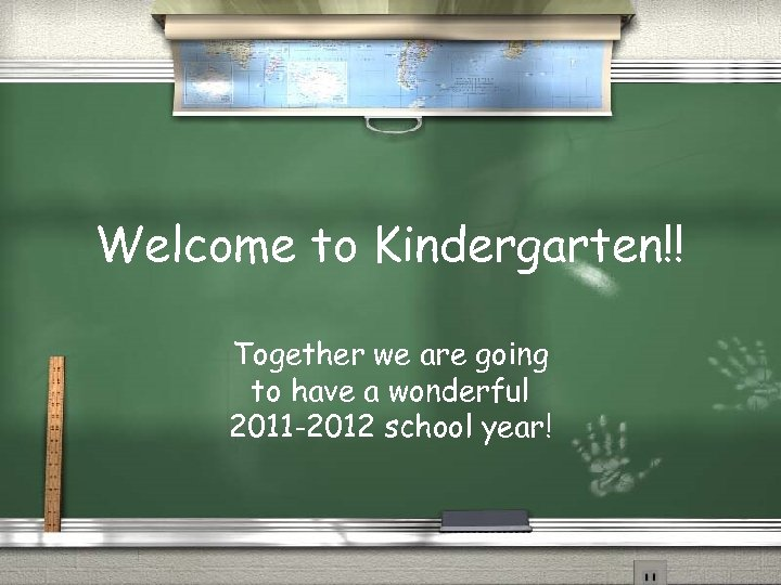 Welcome to Kindergarten!! Together we are going to have a wonderful 2011 -2012 school