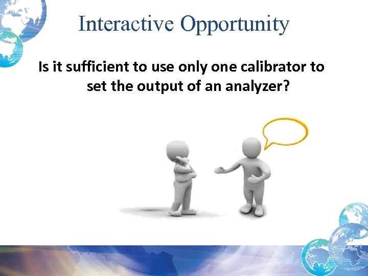 Interactive Opportunity Is it sufficient to use only one calibrator to set the output