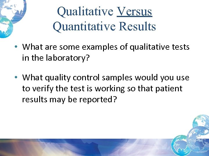 Qualitative Versus Quantitative Results • What are some examples of qualitative tests in the