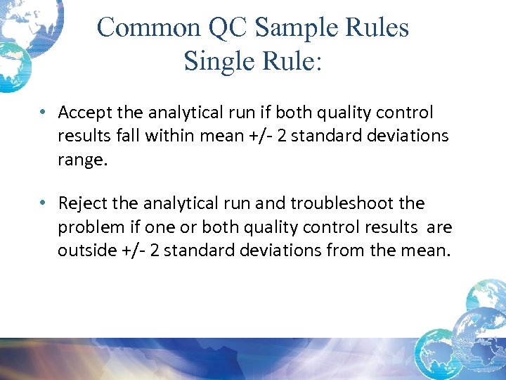 Common QC Sample Rules Single Rule: • Accept the analytical run if both quality