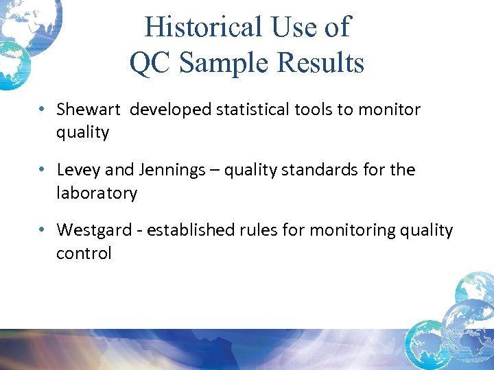 Historical Use of QC Sample Results • Shewart developed statistical tools to monitor quality
