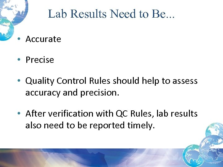 Lab Results Need to Be. . . • Accurate • Precise • Quality Control