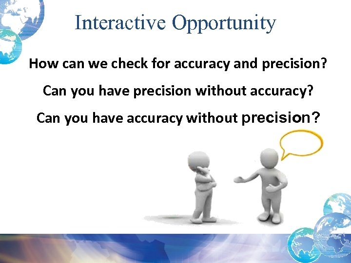 Interactive Opportunity How can we check for accuracy and precision? Can you have precision