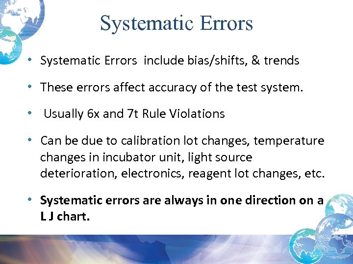 Systematic Errors • Systematic Errors include bias/shifts, & trends • These errors affect accuracy