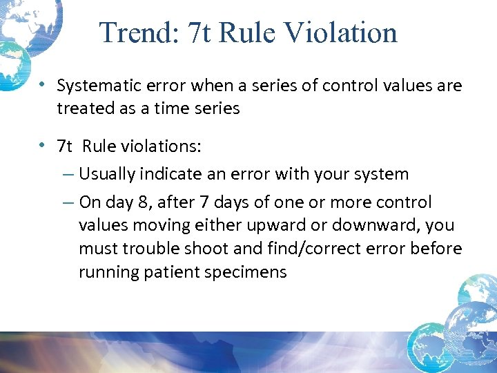Trend: 7 t Rule Violation • Systematic error when a series of control values