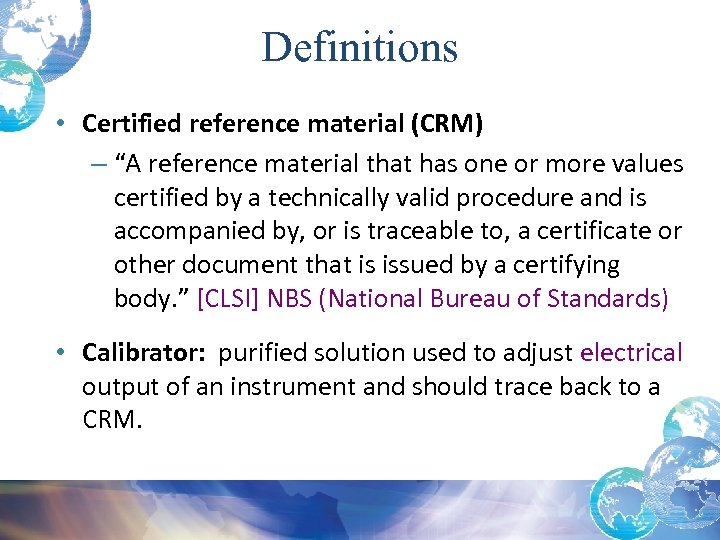 "Definitions • Certified reference material (CRM) – ""A reference material that has one or"