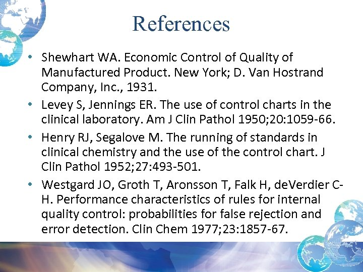References • Shewhart WA. Economic Control of Quality of Manufactured Product. New York; D.