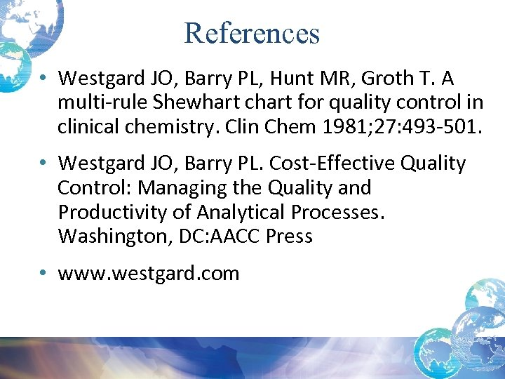References • Westgard JO, Barry PL, Hunt MR, Groth T. A multi-rule Shewhart chart