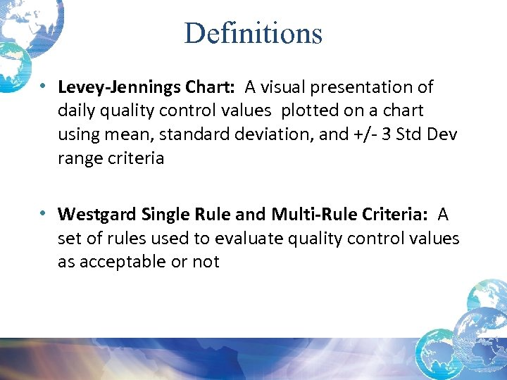 Definitions • Levey-Jennings Chart: A visual presentation of daily quality control values plotted on