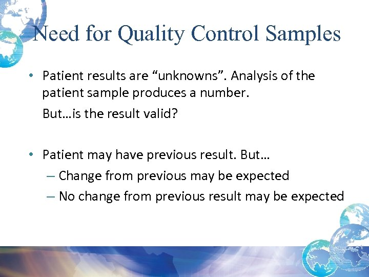 "Need for Quality Control Samples • Patient results are ""unknowns"". Analysis of the patient"