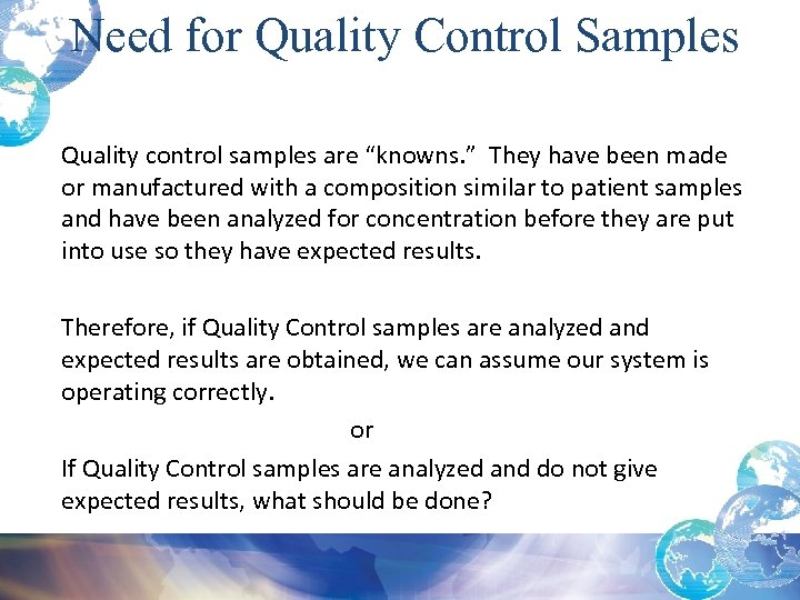 "Need for Quality Control Samples Quality control samples are ""knowns. "" They have been"