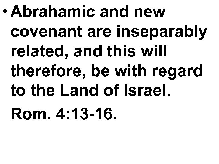 • Abrahamic and new covenant are inseparably related, and this will therefore, be