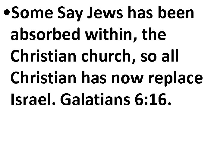 • Some Say Jews has been absorbed within, the Christian church, so all