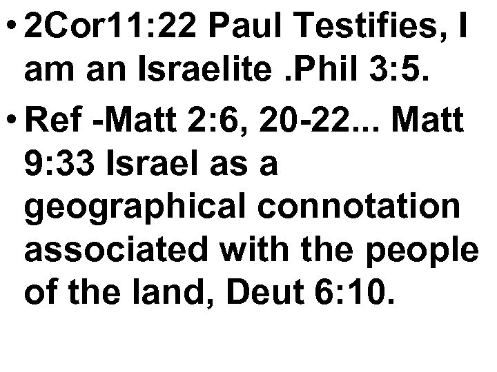• 2 Cor 11: 22 Paul Testifies, I am an Israelite. Phil 3: