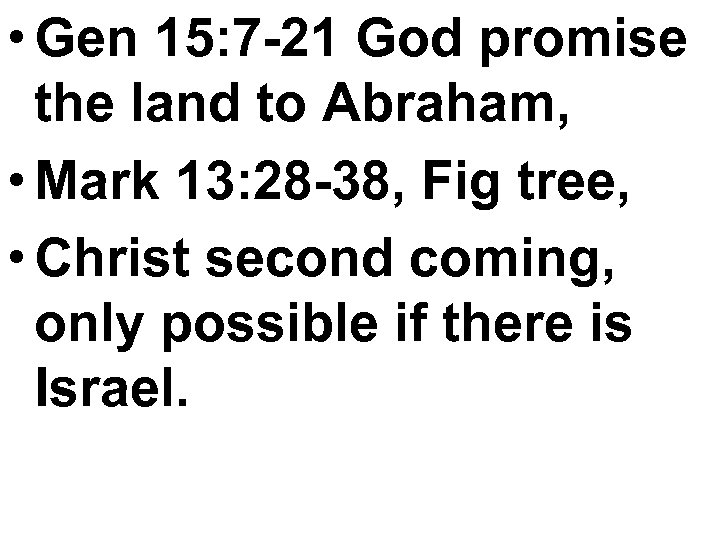• Gen 15: 7 -21 God promise the land to Abraham, • Mark