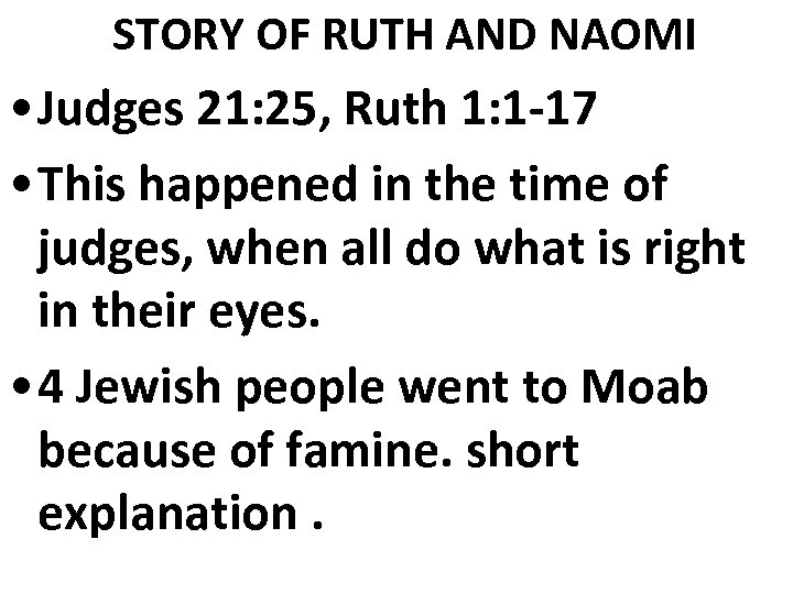 STORY OF RUTH AND NAOMI • Judges 21: 25, Ruth 1: 1 -17 •