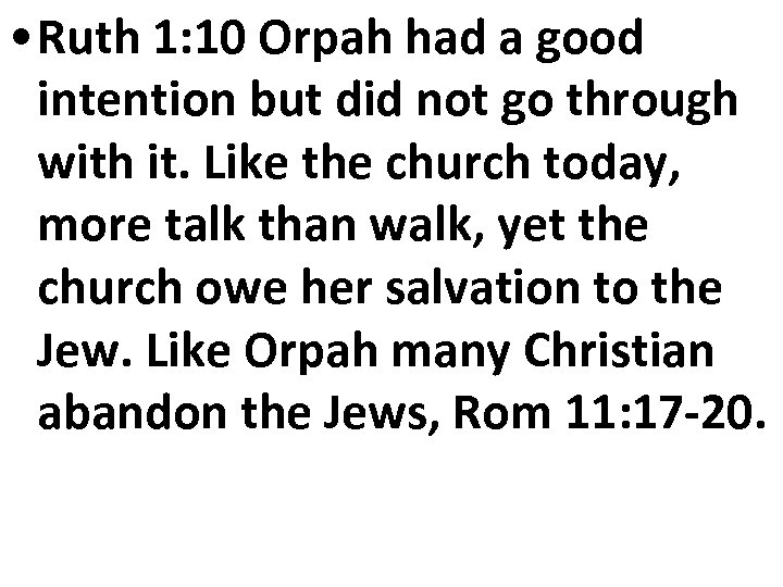 • Ruth 1: 10 Orpah had a good intention but did not go