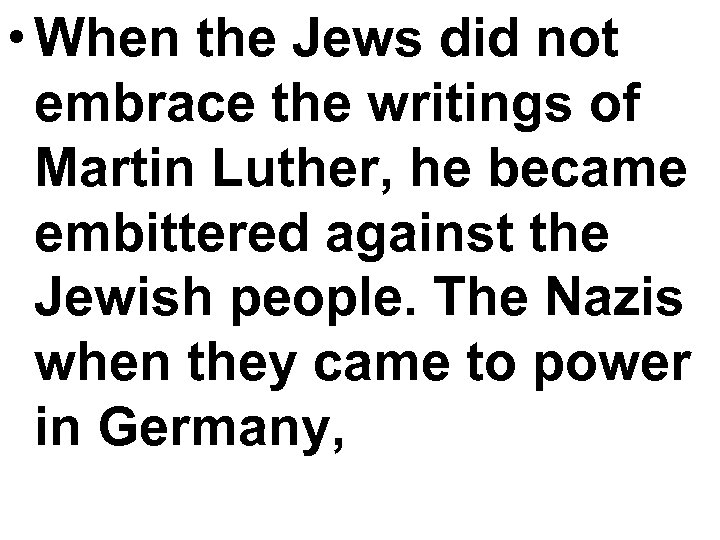 • When the Jews did not embrace the writings of Martin Luther, he