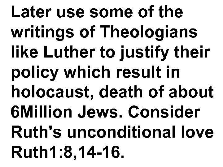 Later use some of the writings of Theologians like Luther to justify their policy
