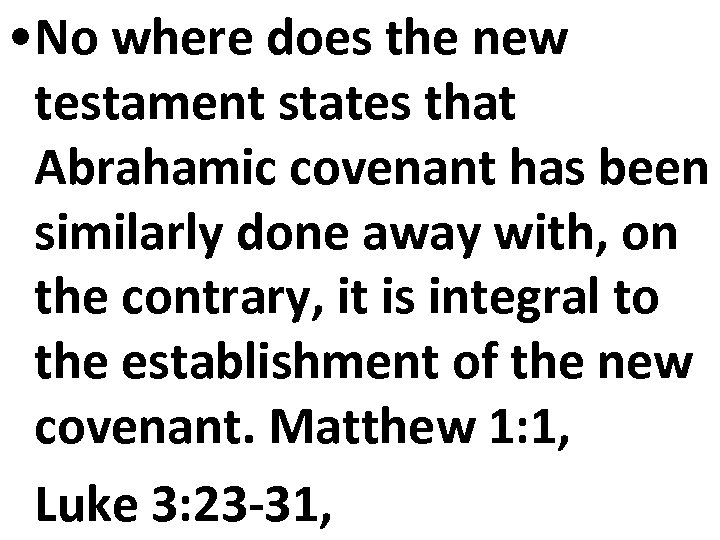• No where does the new testament states that Abrahamic covenant has been