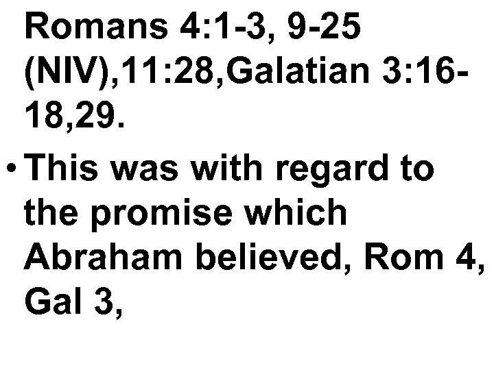 Romans 4: 1 -3, 9 -25 (NIV), 11: 28, Galatian 3: 1618, 29. •