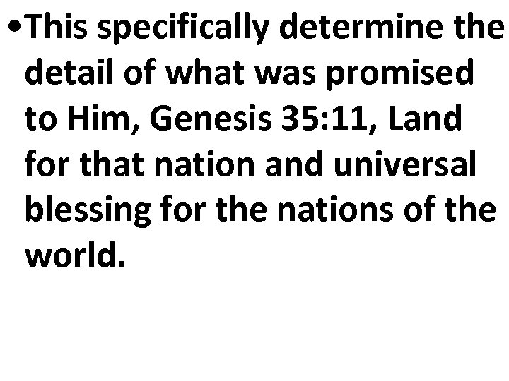 • This specifically determine the detail of what was promised to Him, Genesis