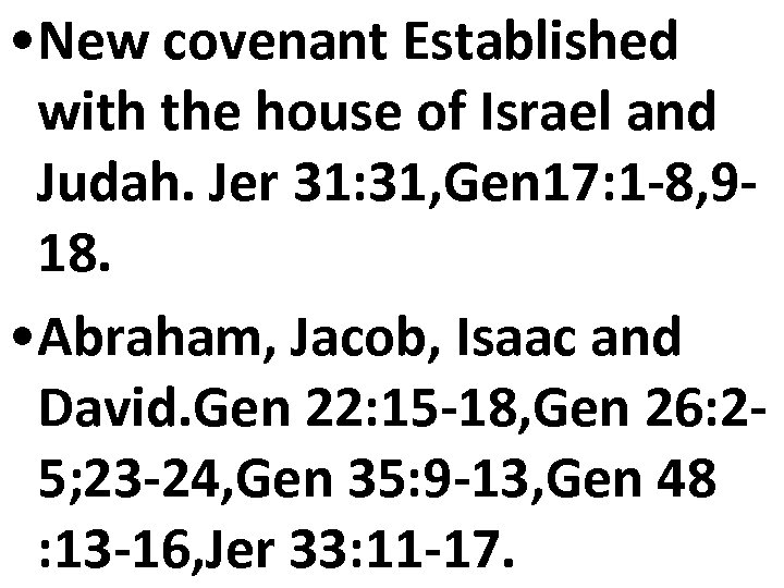 • New covenant Established with the house of Israel and Judah. Jer 31:
