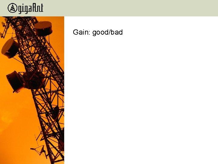 Gain: good/bad