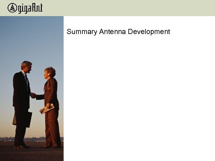 Summary Antenna Development