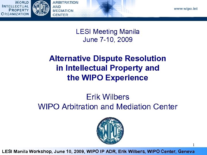 LESI Meeting Manila June 7 -10, 2009 Alternative Dispute Resolution in Intellectual Property and
