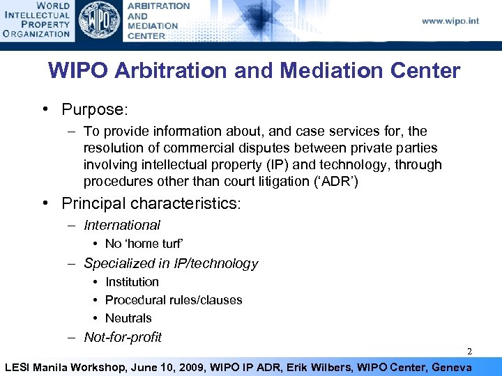 WIPO Arbitration and Mediation Center • Purpose: – To provide information about, and case