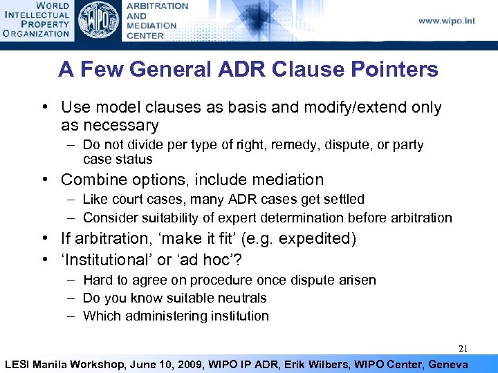 A Few General ADR Clause Pointers • Use model clauses as basis and modify/extend