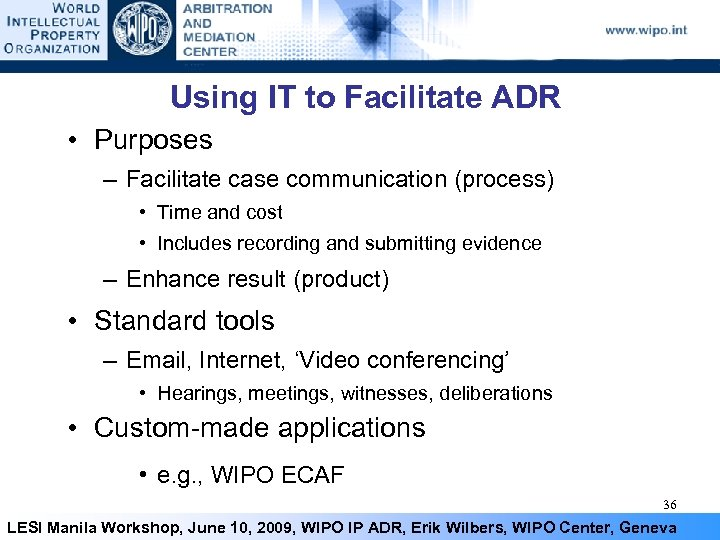 Using IT to Facilitate ADR • Purposes – Facilitate case communication (process) • Time