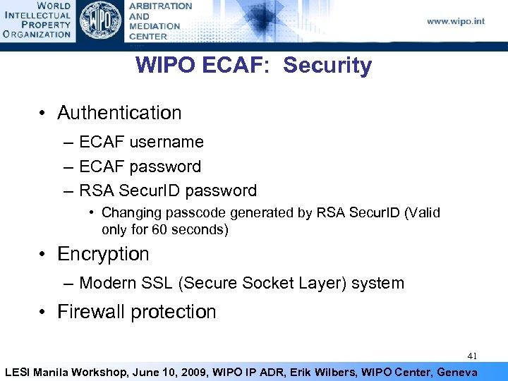 WIPO ECAF: Security • Authentication – ECAF username – ECAF password – RSA Secur.