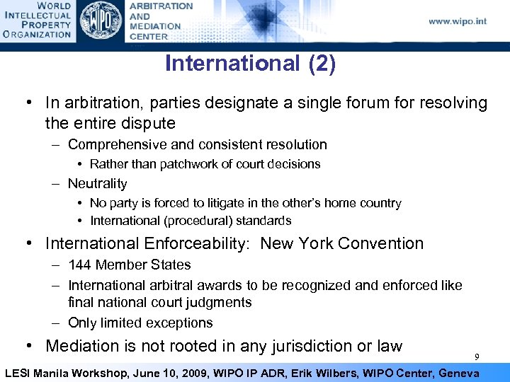 International (2) • In arbitration, parties designate a single forum for resolving the entire