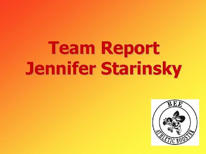 Team Report Jennifer Starinsky
