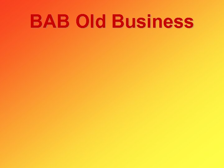 BAB Old Business