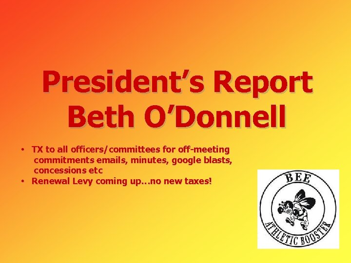 President's Report Beth O'Donnell • TX to all officers/committees for off-meeting commitments emails, minutes,