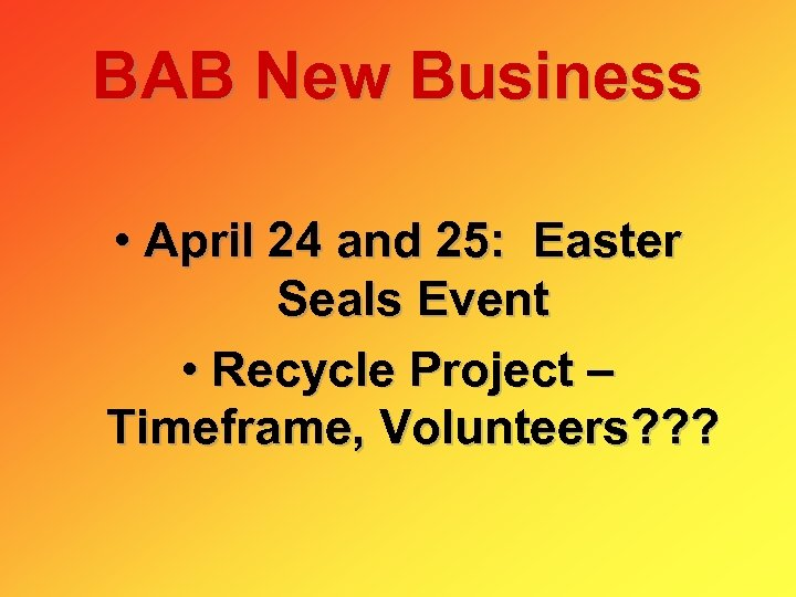 BAB New Business • April 24 and 25: Easter Seals Event • Recycle Project