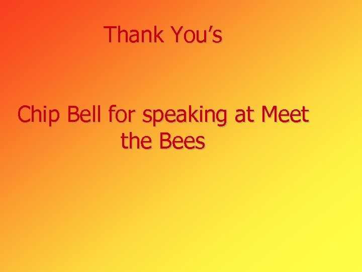 Thank You's Chip Bell for speaking at Meet the Bees