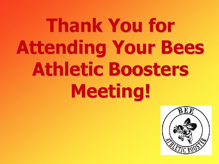 Thank You for Attending Your Bees Athletic Boosters Meeting!
