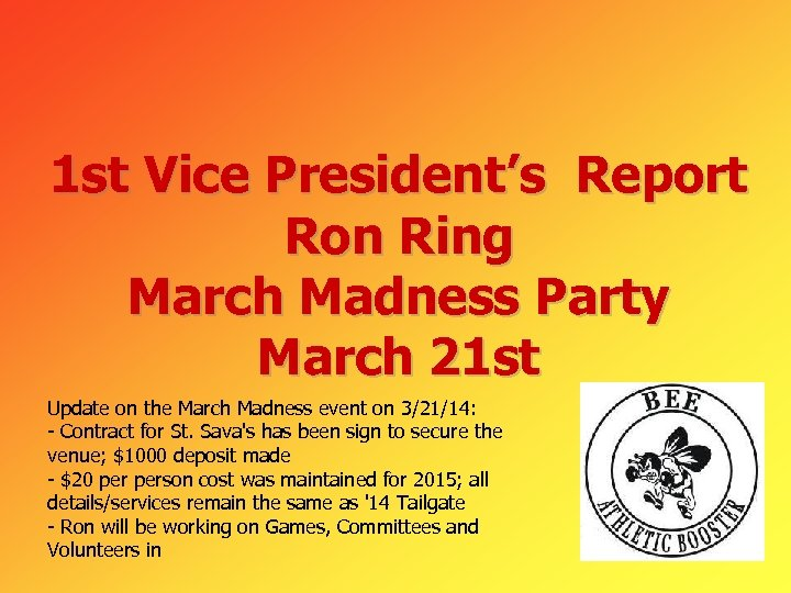 1 st Vice President's Report Ron Ring March Madness Party March 21 st Update