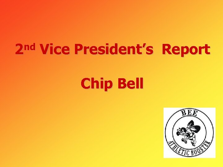 2 nd Vice President's Report Chip Bell